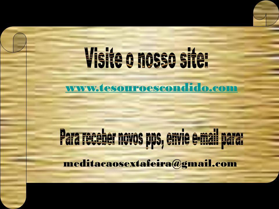 www.tesouroescondido.com meditacaosextafeira@gmail.com