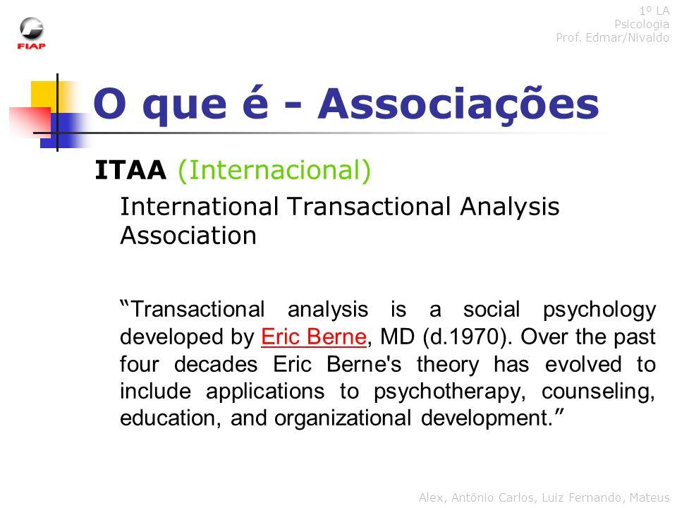 O que é - Associações ITAA (Internacional) International Transactional Analysis Association Transactional analysis is a social psychology developed by