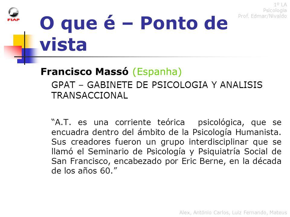 O que é – Ponto de vista Francisco Massó (Espanha) GPAT – GABINETE DE PSICOLOGIA Y ANALISIS TRANSACCIONAL A.T. es una corriente teórica psicológica, q