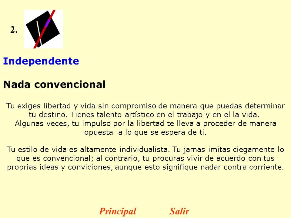 2. Independente Nada convencional Tu exiges libertad y vida sin compromiso de manera que puedas determinar tu destino. Tienes talento artístico en el