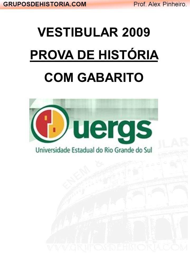GRUPOSDEHISTORIA.COM Prof. Alex Pinheiro. VESTIBULAR VERÃO 2008 PROVA DE HISTÓRIA COM GABARITO
