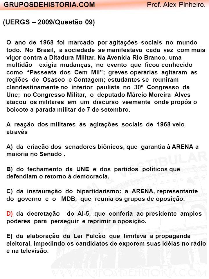 GRUPOSDEHISTORIA.COM Prof. Alex Pinheiro. (UERGS – 2009/Questão 09) O ano de 1968 foi marcado por agitações sociais no mundo todo. No Brasil, a socied