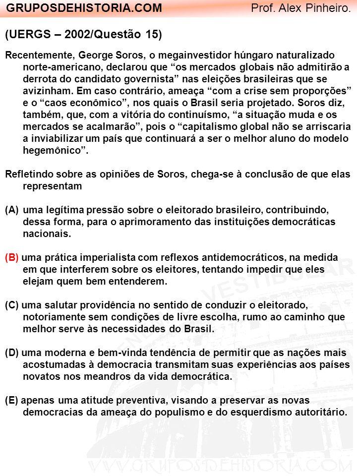 GRUPOSDEHISTORIA.COM Prof. Alex Pinheiro. (UERGS – 2002/Questão 15) Recentemente, George Soros, o megainvestidor húngaro naturalizado norte-americano,