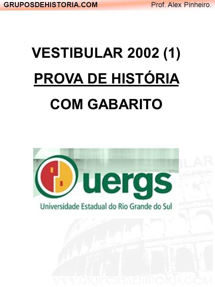 GRUPOSDEHISTORIA.COM Prof. Alex Pinheiro. VESTIBULAR 2002 (1) PROVA DE HISTÓRIA COM GABARITO