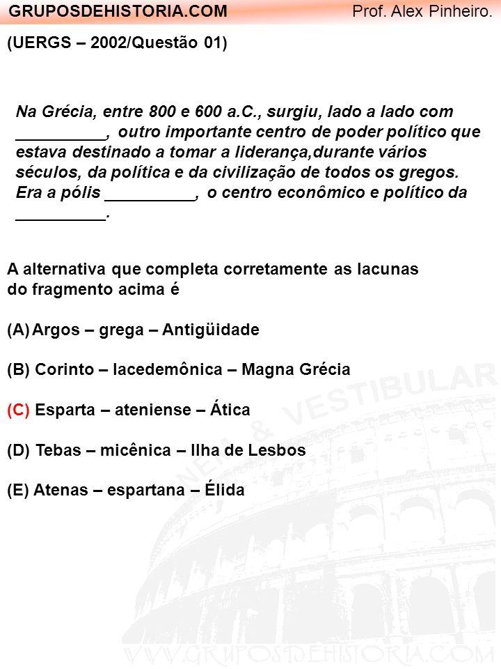 GRUPOSDEHISTORIA.COM Prof. Alex Pinheiro. Na Grécia, entre 800 e 600 a.C., surgiu, lado a lado com __________, outro importante centro de poder políti
