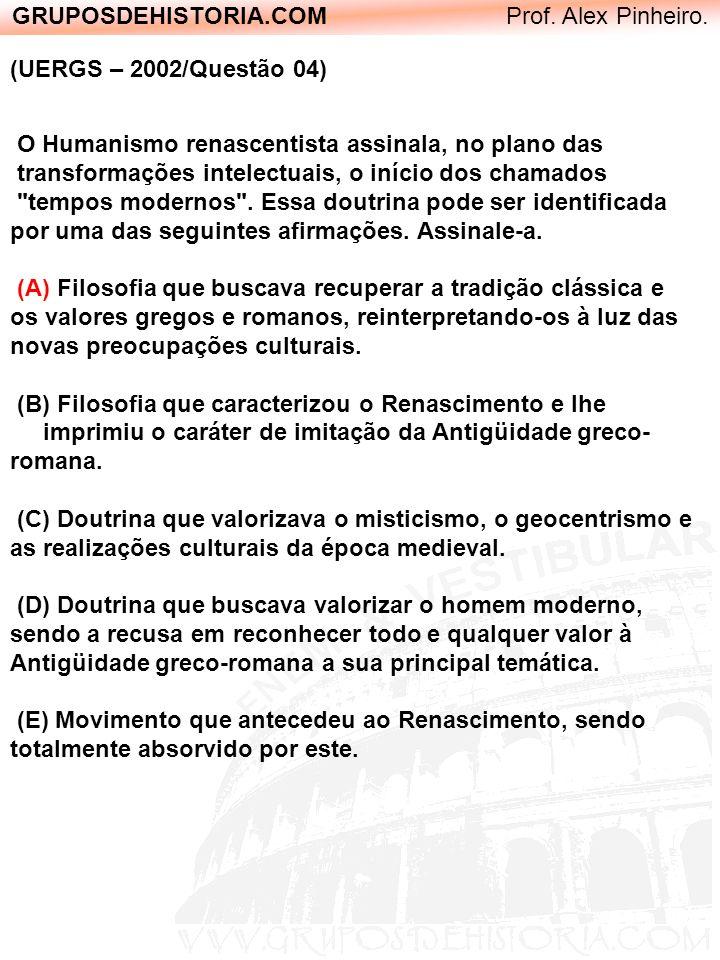GRUPOSDEHISTORIA.COM Prof. Alex Pinheiro. (UERGS – 2002/Questão 04) O Humanismo renascentista assinala, no plano das transformações intelectuais, o in
