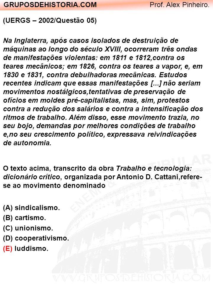 GRUPOSDEHISTORIA.COM Prof. Alex Pinheiro. (UERGS – 2002/Questão 05) Na Inglaterra, após casos isolados de destruição de máquinas ao longo do século XV