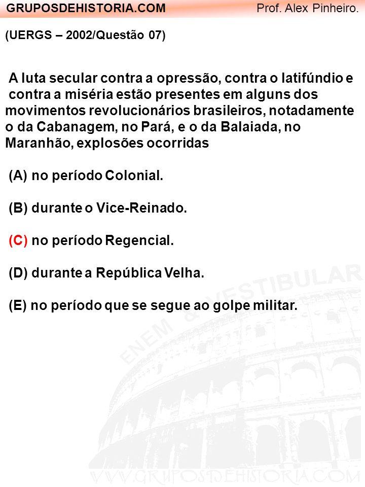 GRUPOSDEHISTORIA.COM Prof. Alex Pinheiro. (UERGS – 2002/Questão 07) A luta secular contra a opressão, contra o latifúndio e contra a miséria estão pre