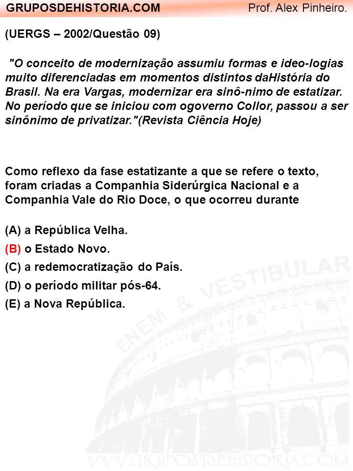 GRUPOSDEHISTORIA.COM Prof. Alex Pinheiro. (UERGS – 2002/Questão 09)