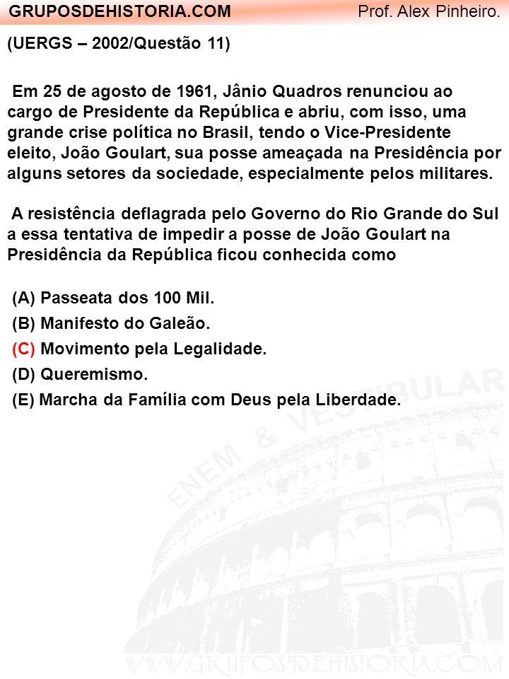 GRUPOSDEHISTORIA.COM Prof. Alex Pinheiro. (UERGS – 2002/Questão 11) Em 25 de agosto de 1961, Jânio Quadros renunciou ao cargo de Presidente da Repúbli