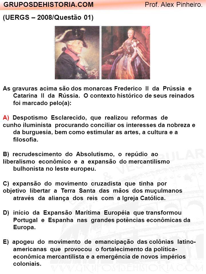 GRUPOSDEHISTORIA.COM Prof. Alex Pinheiro. (UERGS – 2008/Questão 01) As gravuras acima são dos monarcas Frederico II da Prússia e Catarina II da Rússia