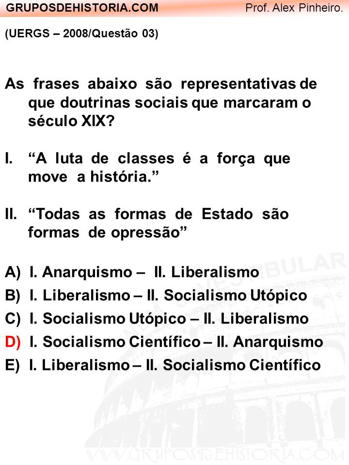 GRUPOSDEHISTORIA.COM Prof. Alex Pinheiro. (UERGS – 2008/Questão 03) As frases abaixo são representativas de que doutrinas sociais que marcaram o sécul