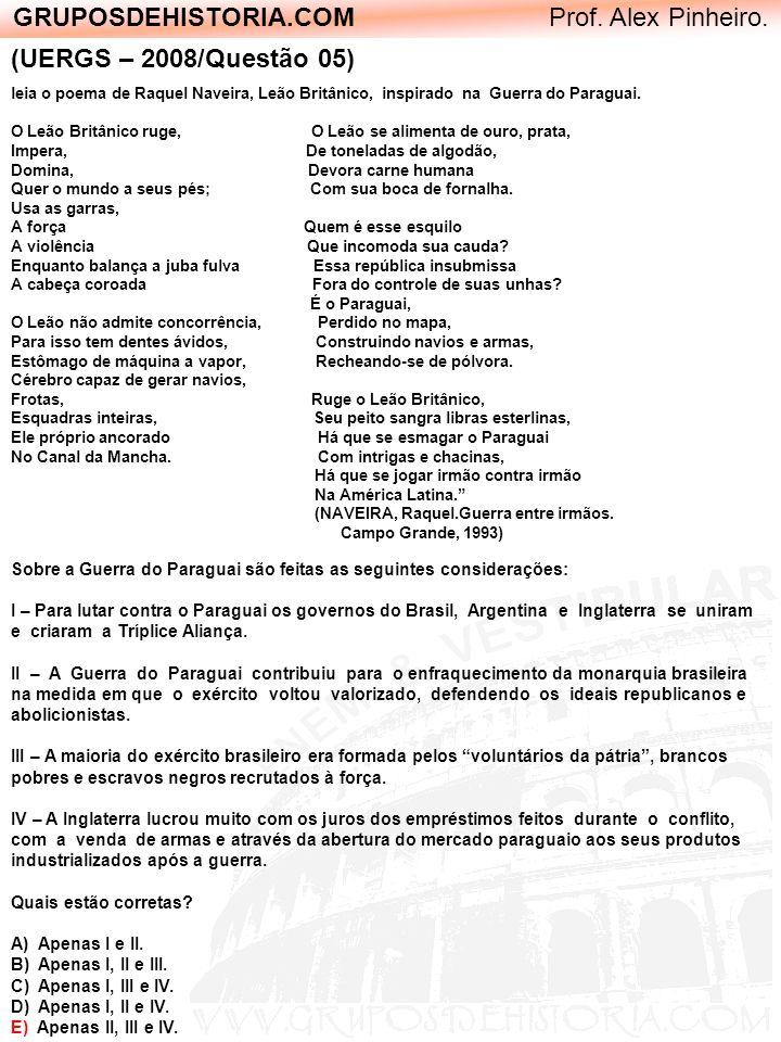 GRUPOSDEHISTORIA.COM Prof. Alex Pinheiro. (UERGS – 2008/Questão 05) leia o poema de Raquel Naveira, Leão Britânico, inspirado na Guerra do Paraguai. O