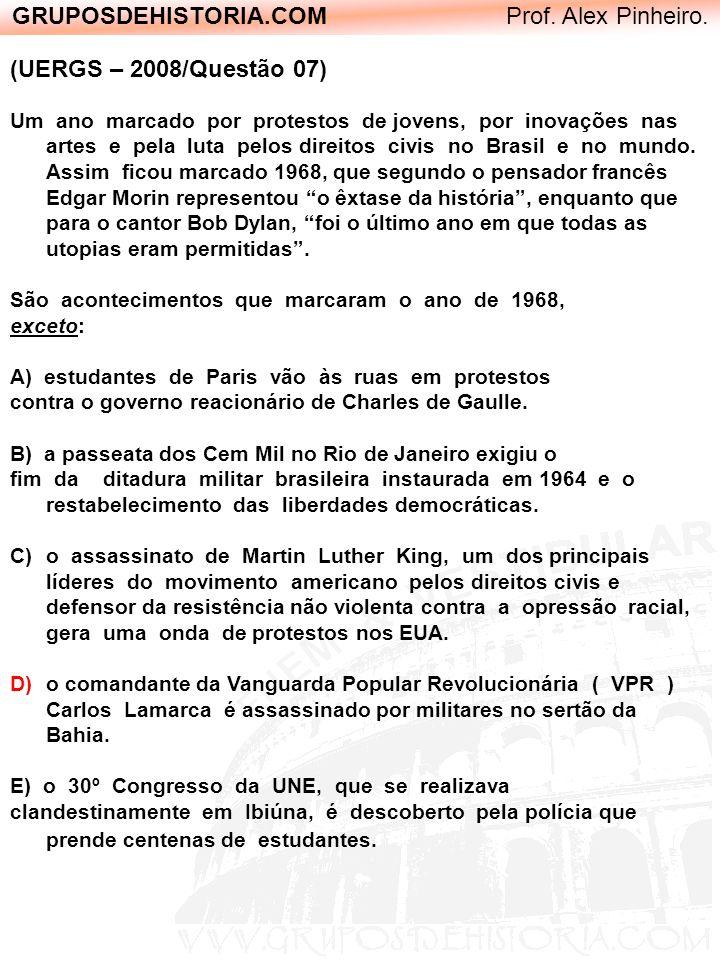 GRUPOSDEHISTORIA.COM Prof. Alex Pinheiro. (UERGS – 2008/Questão 07) Um ano marcado por protestos de jovens, por inovações nas artes e pela luta pelos