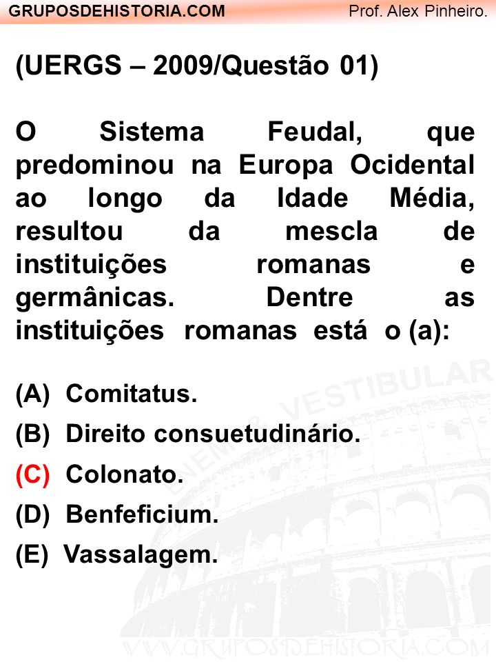 GRUPOSDEHISTORIA.COM Prof. Alex Pinheiro. (UERGS – 2009/Questão 01) O Sistema Feudal, que predominou na Europa Ocidental ao longo da Idade Média, resu