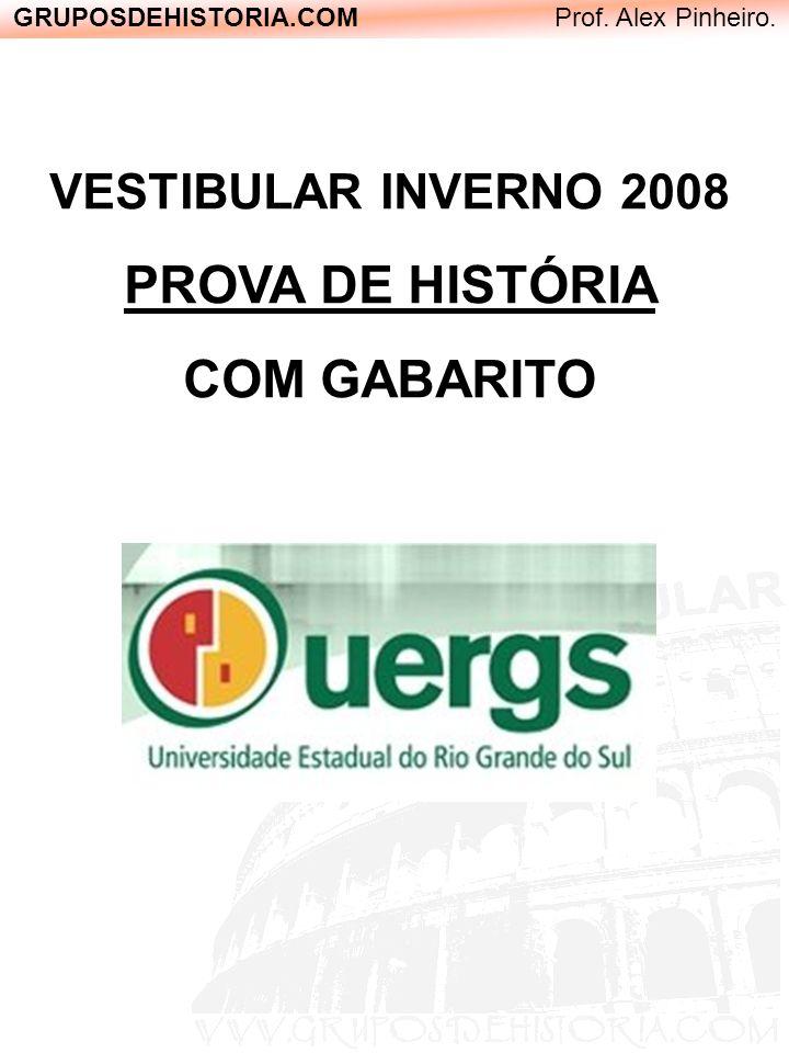 GRUPOSDEHISTORIA.COM Prof. Alex Pinheiro. VESTIBULAR INVERNO 2008 PROVA DE HISTÓRIA COM GABARITO