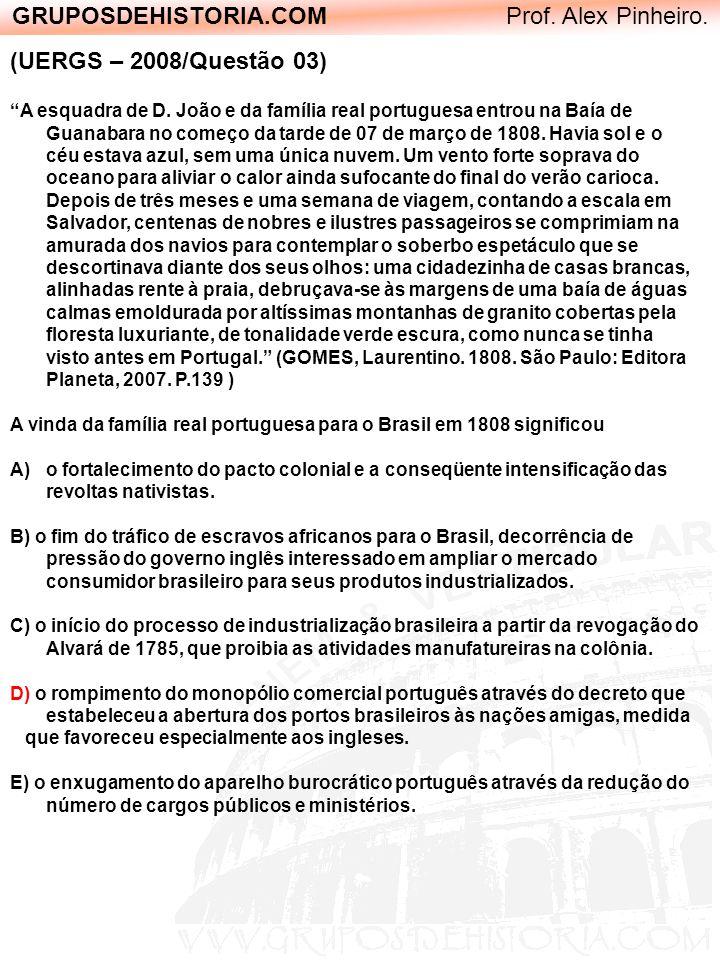 GRUPOSDEHISTORIA.COM Prof. Alex Pinheiro. (UERGS – 2008/Questão 03) A esquadra de D. João e da família real portuguesa entrou na Baía de Guanabara no
