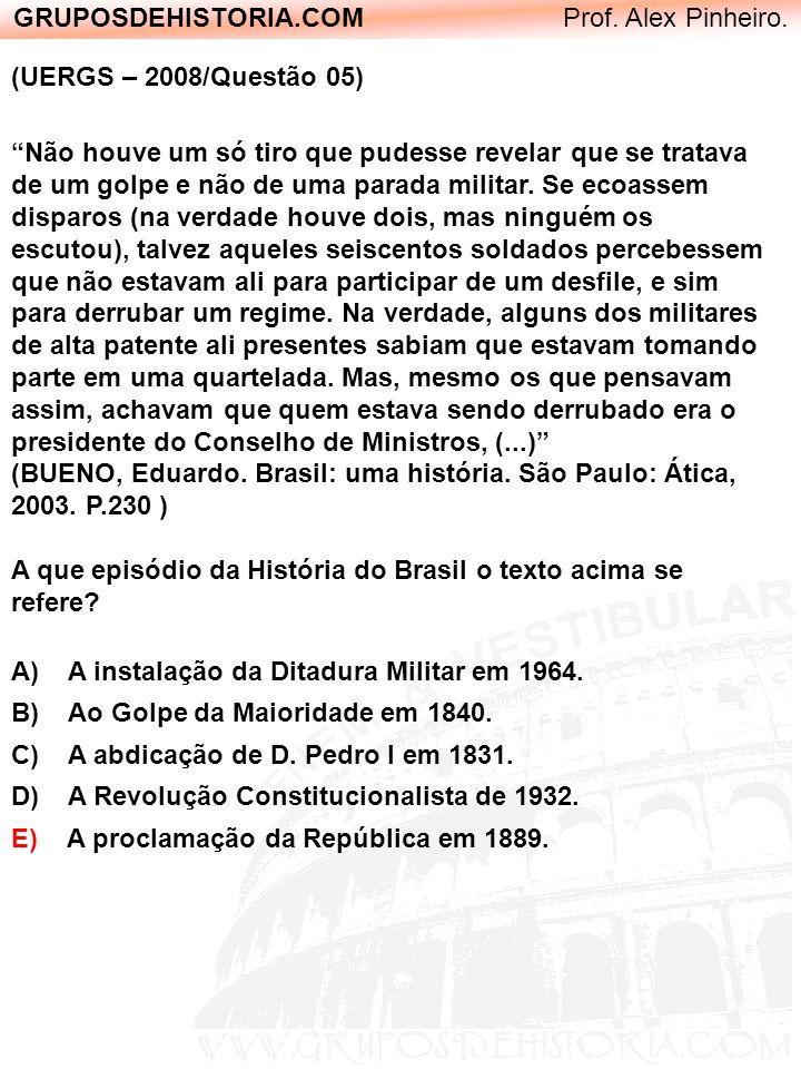 GRUPOSDEHISTORIA.COM Prof. Alex Pinheiro. (UERGS – 2008/Questão 05) Não houve um só tiro que pudesse revelar que se tratava de um golpe e não de uma p