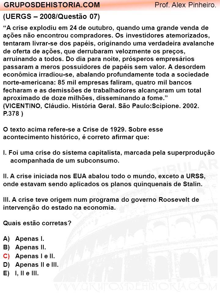 GRUPOSDEHISTORIA.COM Prof. Alex Pinheiro. (UERGS – 2008/Questão 07) A crise explodiu em 24 de outubro, quando uma grande venda de ações não encontrou