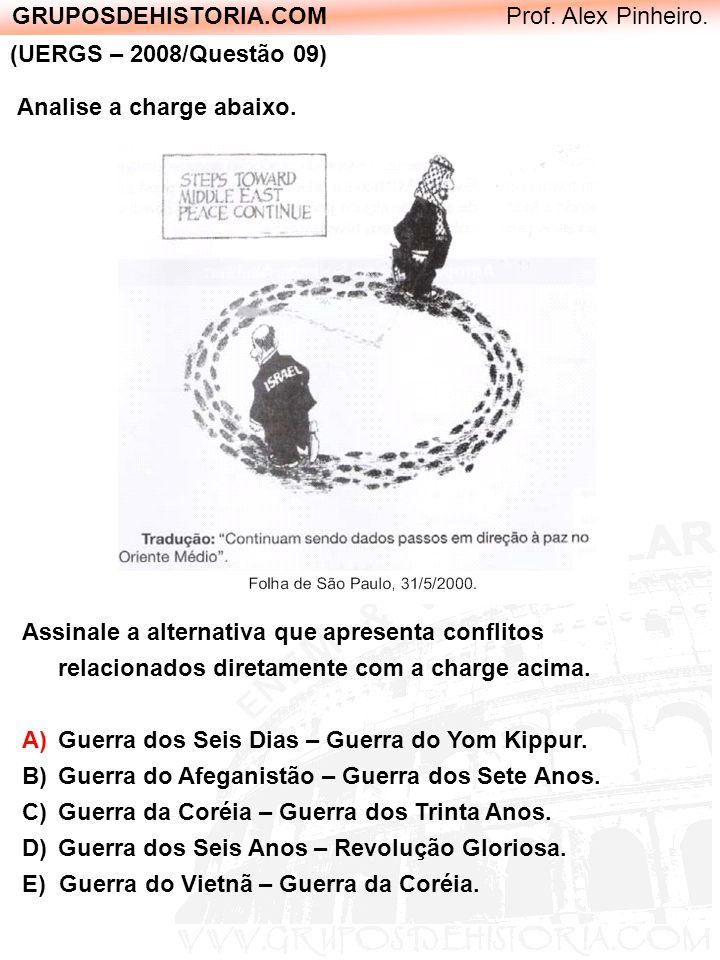 GRUPOSDEHISTORIA.COM Prof. Alex Pinheiro. (UERGS – 2008/Questão 09) Analise a charge abaixo. Assinale a alternativa que apresenta conflitos relacionad