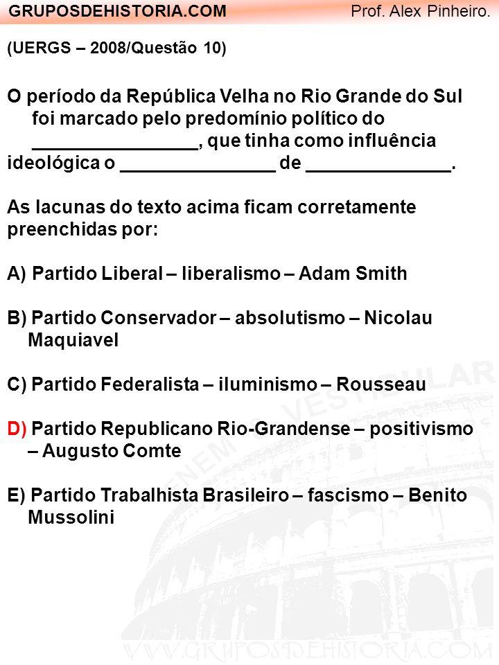 GRUPOSDEHISTORIA.COM Prof. Alex Pinheiro. (UERGS – 2008/Questão 10) O período da República Velha no Rio Grande do Sul foi marcado pelo predomínio polí
