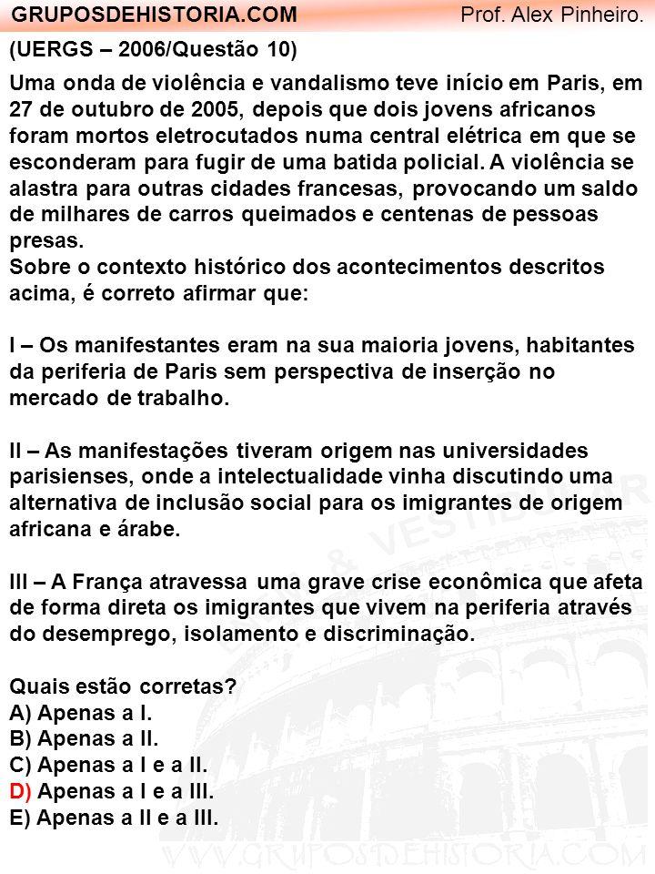 GRUPOSDEHISTORIA.COM Prof. Alex Pinheiro. (UERGS – 2006/Questão 10) Uma onda de violência e vandalismo teve início em Paris, em 27 de outubro de 2005,