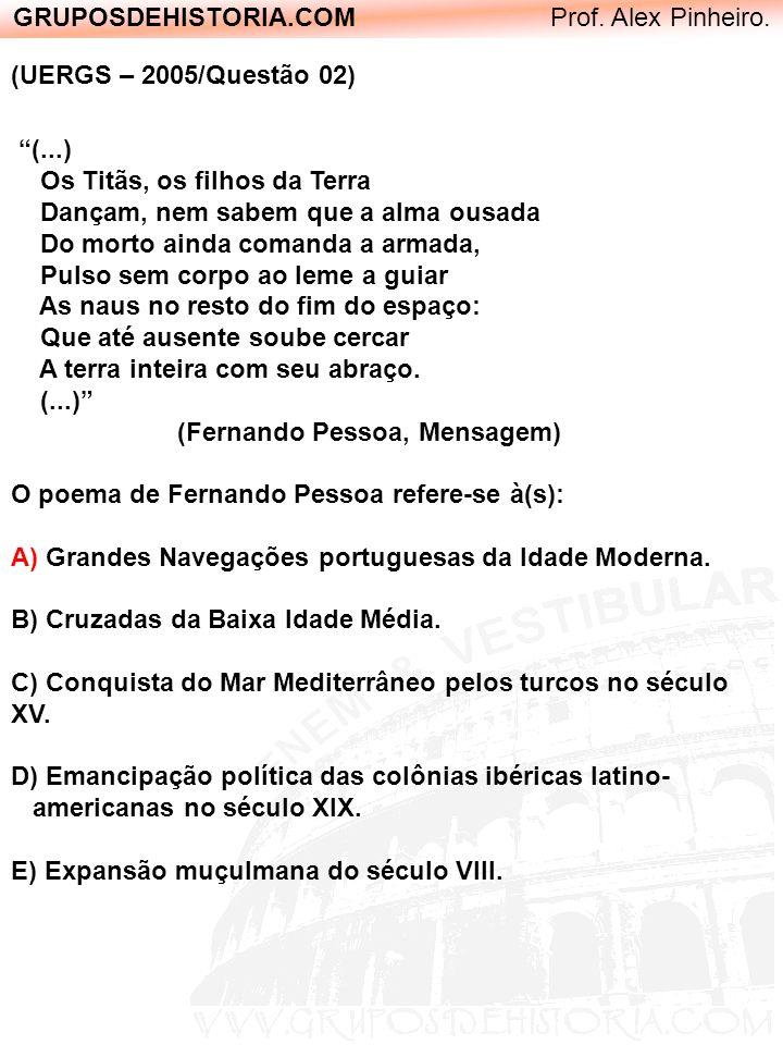 GRUPOSDEHISTORIA.COM Prof. Alex Pinheiro. (UERGS – 2005/Questão 02) (...) Os Titãs, os filhos da Terra Dançam, nem sabem que a alma ousada Do morto ai