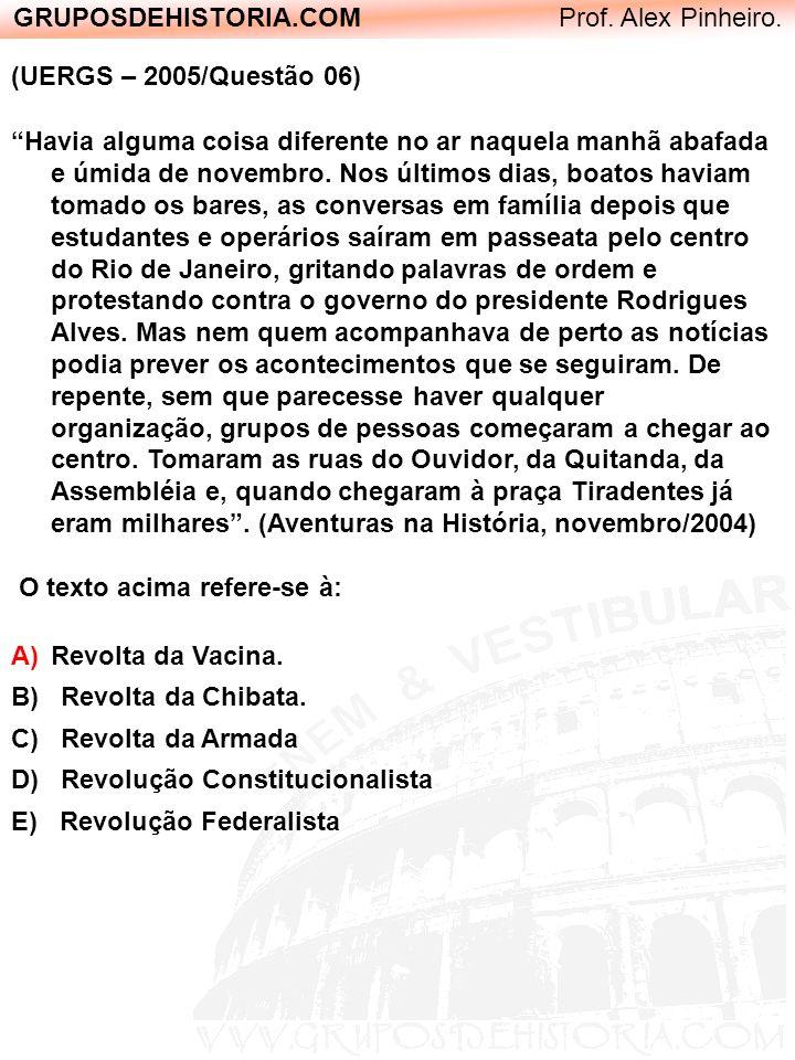 GRUPOSDEHISTORIA.COM Prof. Alex Pinheiro. (UERGS – 2005/Questão 06) Havia alguma coisa diferente no ar naquela manhã abafada e úmida de novembro. Nos