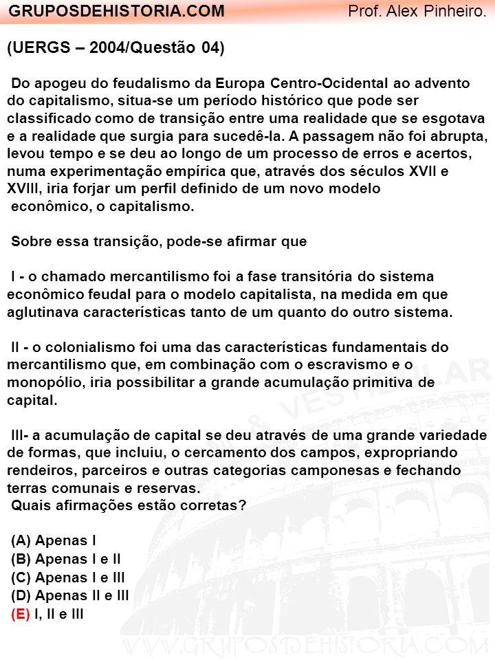GRUPOSDEHISTORIA.COM Prof. Alex Pinheiro. (UERGS – 2004/Questão 04) Do apogeu do feudalismo da Europa Centro-Ocidental ao advento do capitalismo, situ