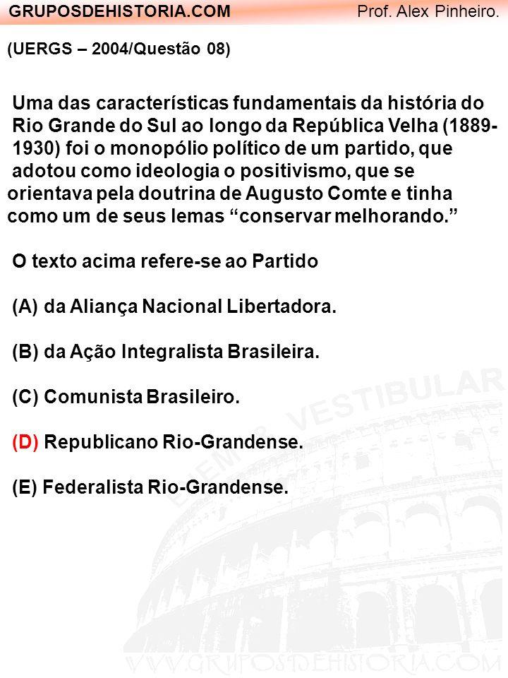GRUPOSDEHISTORIA.COM Prof. Alex Pinheiro. (UERGS – 2004/Questão 08) Uma das características fundamentais da história do Rio Grande do Sul ao longo da