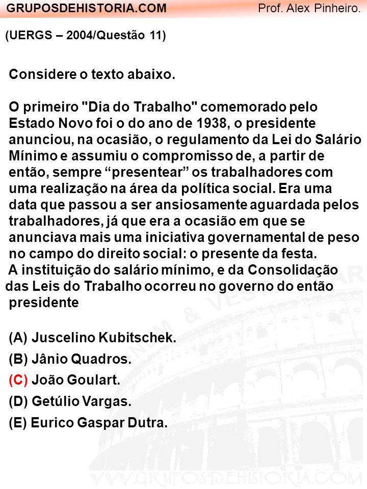 GRUPOSDEHISTORIA.COM Prof. Alex Pinheiro. (UERGS – 2004/Questão 11) Considere o texto abaixo. O primeiro