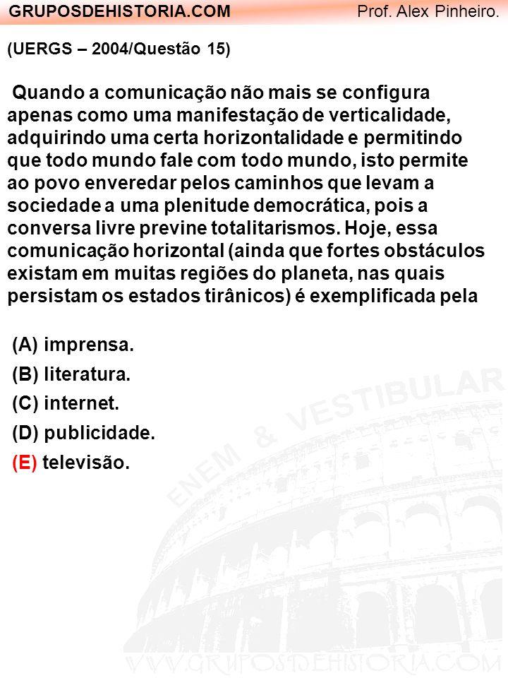 GRUPOSDEHISTORIA.COM Prof. Alex Pinheiro. (UERGS – 2004/Questão 15) Quando a comunicação não mais se configura apenas como uma manifestação de vertica