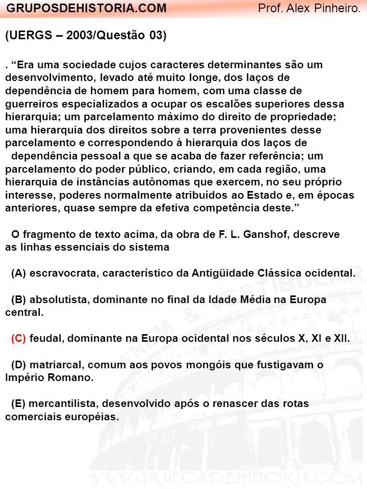 GRUPOSDEHISTORIA.COM Prof. Alex Pinheiro. (UERGS – 2003/Questão 03). Era uma sociedade cujos caracteres determinantes são um desenvolvimento, levado a