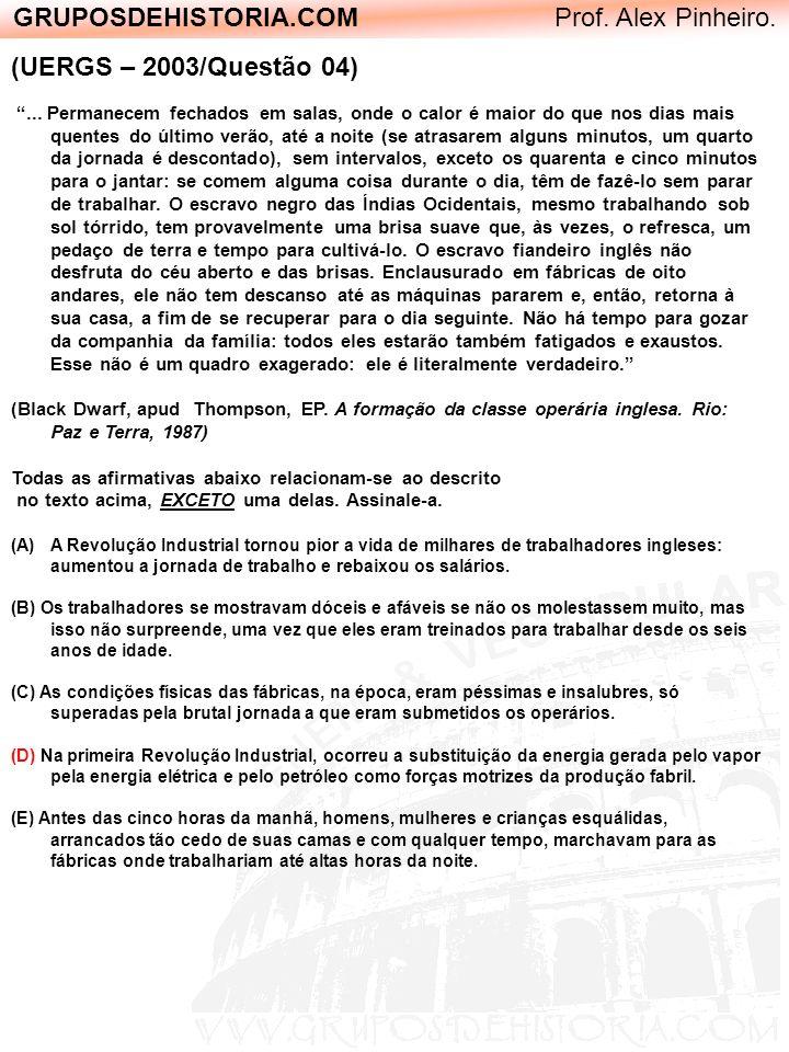 GRUPOSDEHISTORIA.COM Prof. Alex Pinheiro. (UERGS – 2003/Questão 04)... Permanecem fechados em salas, onde o calor é maior do que nos dias mais quentes