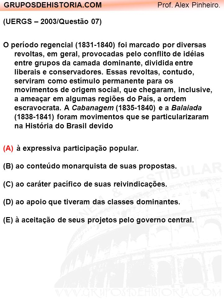 GRUPOSDEHISTORIA.COM Prof. Alex Pinheiro. (UERGS – 2003/Questão 07) O período regencial (1831-1840) foi marcado por diversas revoltas, em geral, provo