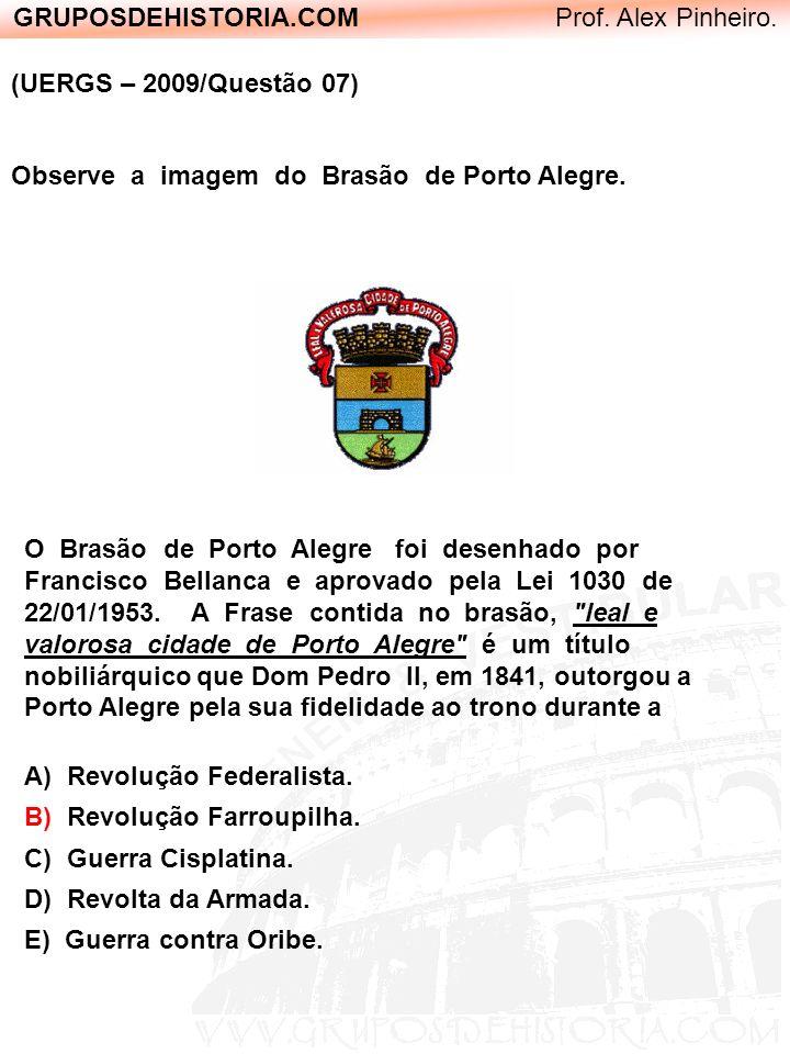 GRUPOSDEHISTORIA.COM Prof. Alex Pinheiro. (UERGS – 2009/Questão 07) Observe a imagem do Brasão de Porto Alegre. O Brasão de Porto Alegre foi desenhado