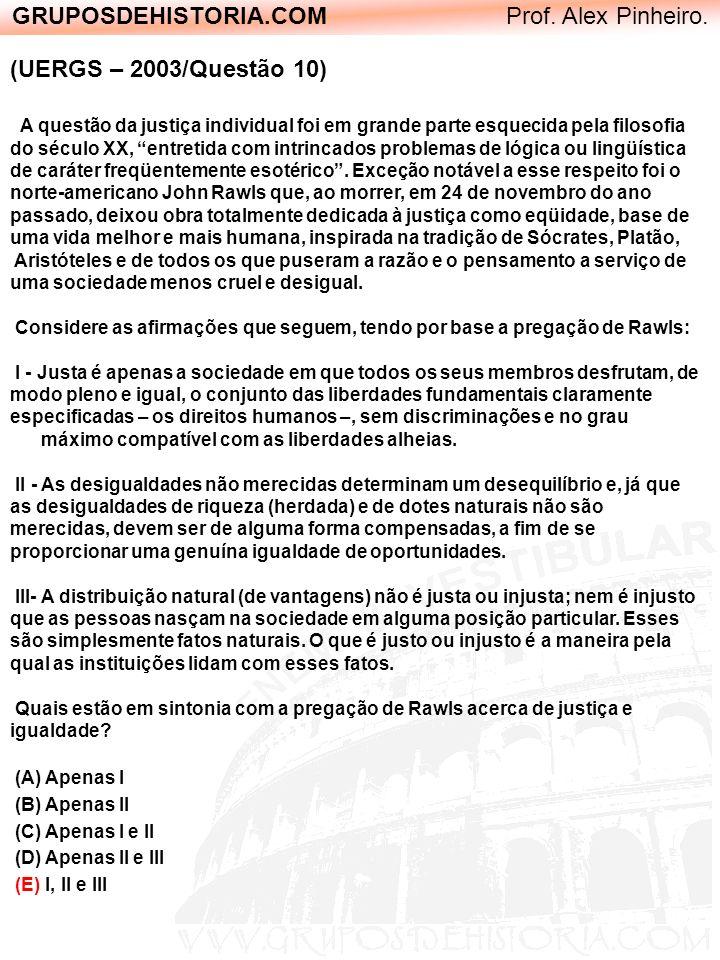 GRUPOSDEHISTORIA.COM Prof. Alex Pinheiro. (UERGS – 2003/Questão 10) A questão da justiça individual foi em grande parte esquecida pela filosofia do sé
