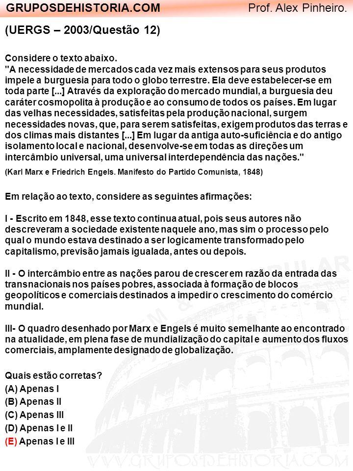 GRUPOSDEHISTORIA.COM Prof. Alex Pinheiro. (UERGS – 2003/Questão 12) Considere o texto abaixo.
