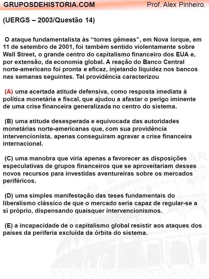 GRUPOSDEHISTORIA.COM Prof. Alex Pinheiro. (UERGS – 2003/Questão 14) O ataque fundamentalista às torres gêmeas, em Nova Iorque, em 11 de setembro de 20
