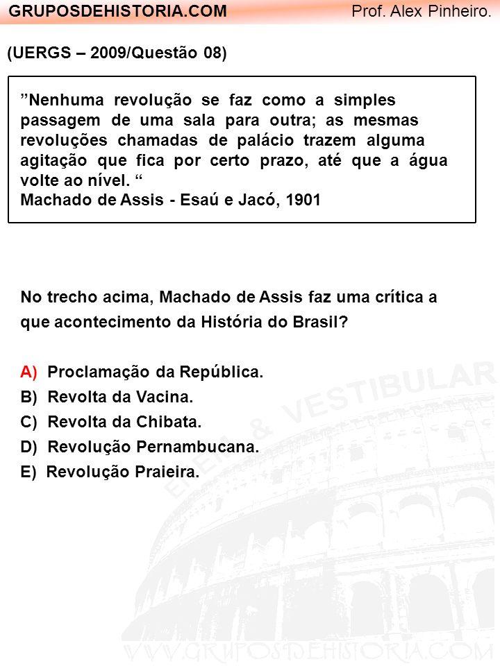 GRUPOSDEHISTORIA.COM Prof. Alex Pinheiro. (UERGS – 2009/Questão 08) Nenhuma revolução se faz como a simples passagem de uma sala para outra; as mesmas