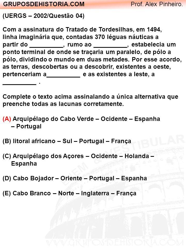 GRUPOSDEHISTORIA.COM Prof. Alex Pinheiro. (UERGS – 2002/Questão 04) Com a assinatura do Tratado de Tordesilhas, em 1494, linha imaginária que, contada