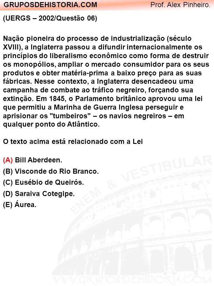 GRUPOSDEHISTORIA.COM Prof. Alex Pinheiro. (UERGS – 2002/Questão 06) Nação pioneira do processo de industrialização (século XVIII), a Inglaterra passou