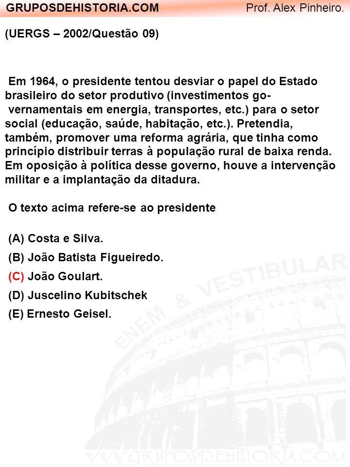 GRUPOSDEHISTORIA.COM Prof. Alex Pinheiro. (UERGS – 2002/Questão 09) Em 1964, o presidente tentou desviar o papel do Estado brasileiro do setor produti