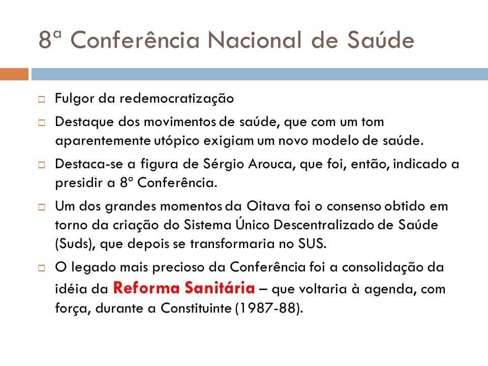 8ª Conferência Nacional de Saúde Fulgor da redemocratização Destaque dos movimentos de saúde, que com um tom aparentemente utópico exigiam um novo modelo de saúde.