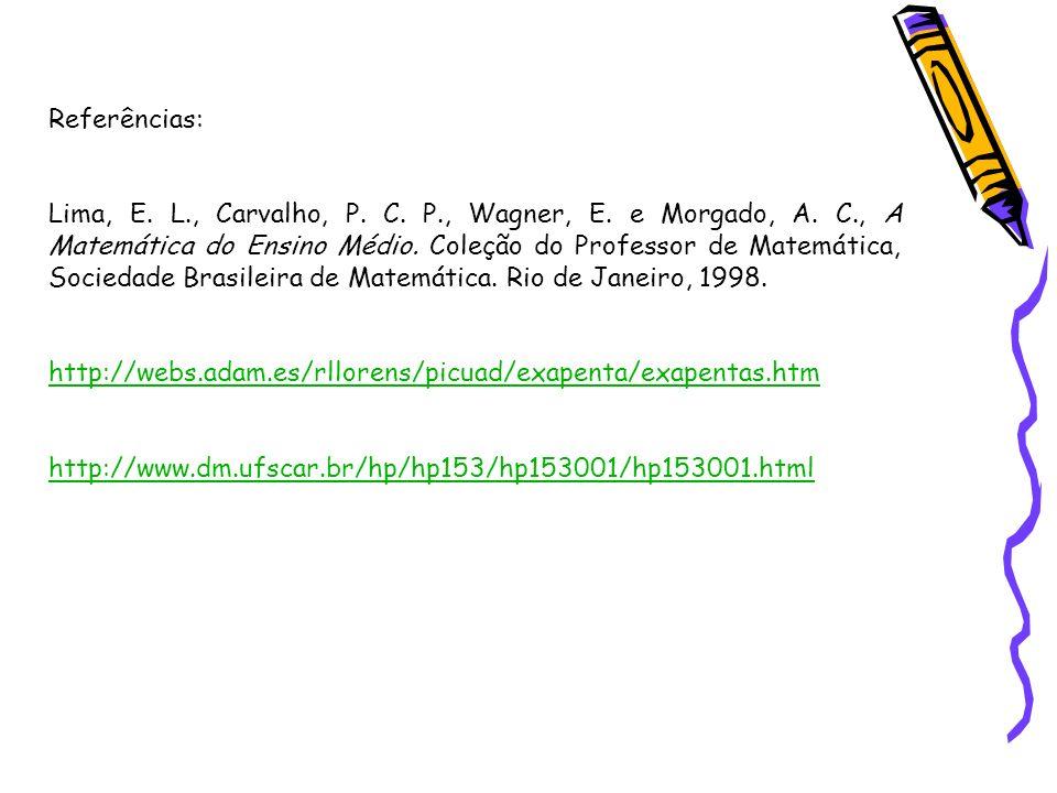 Referências: Lima, E. L., Carvalho, P. C. P., Wagner, E. e Morgado, A. C., A Matemática do Ensino Médio. Coleção do Professor de Matemática, Sociedade