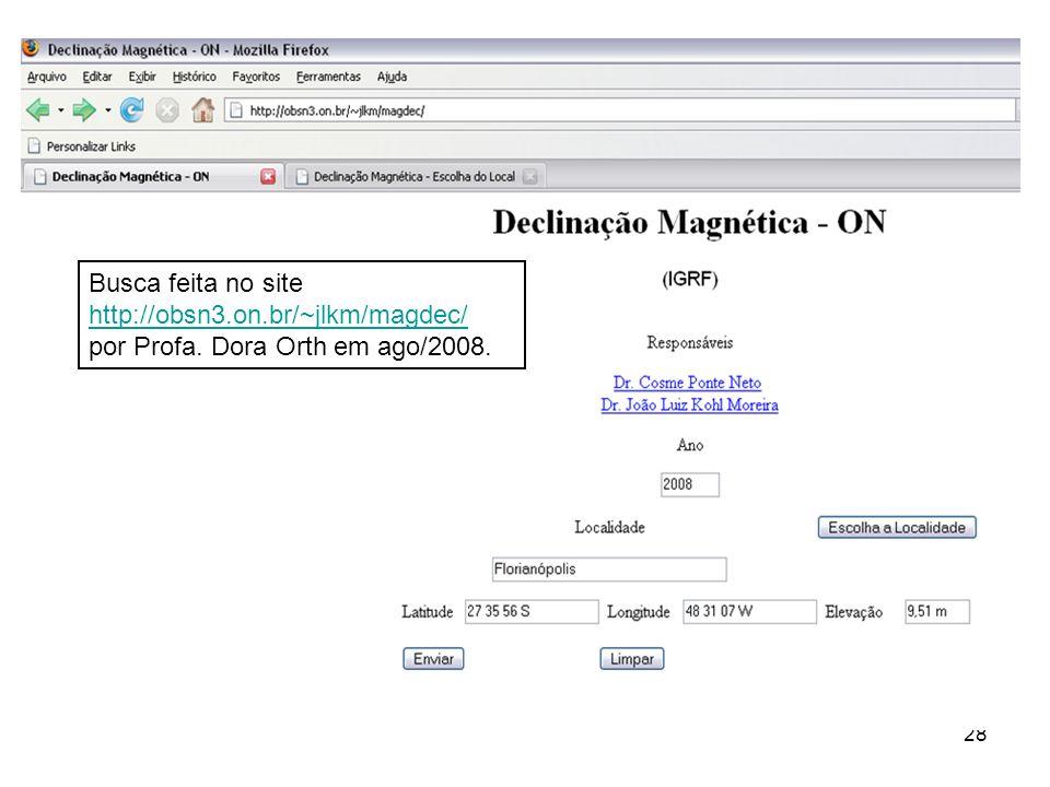28 Busca feita no site http://obsn3.on.br/~jlkm/magdec/ por Profa. Dora Orth em ago/2008. http://obsn3.on.br/~jlkm/magdec/