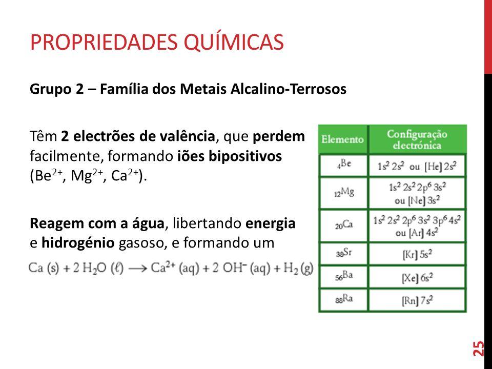 Grupo 2 – Família dos Metais Alcalino-Terrosos Têm 2 electrões de valência, que perdem facilmente, formando iões bipositivos (Be 2+, Mg 2+, Ca 2+ ).