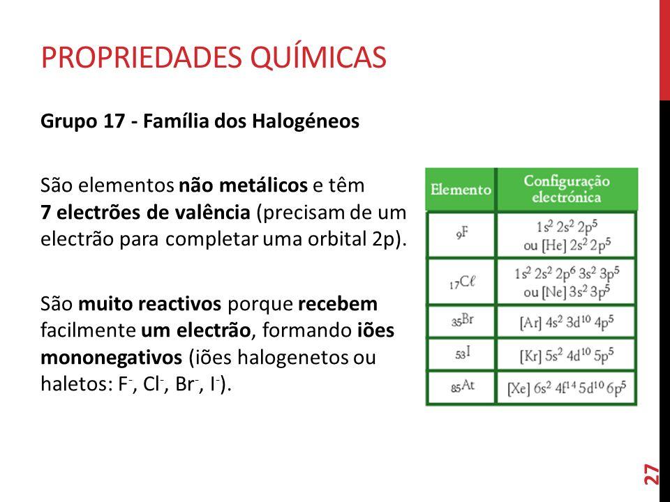 Grupo 17 - Família dos Halogéneos São elementos não metálicos e têm 7 electrões de valência (precisam de um electrão para completar uma orbital 2p).