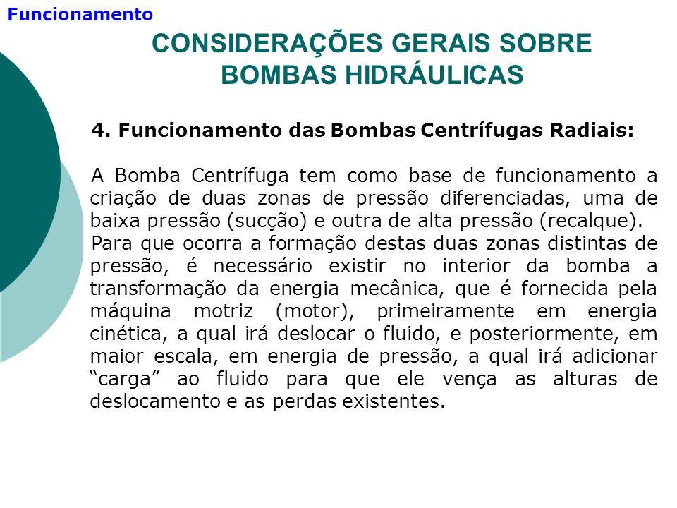 4. Funcionamento das Bombas Centrífugas Radiais: A Bomba Centrífuga tem como base de funcionamento a criação de duas zonas de pressão diferenciadas, u