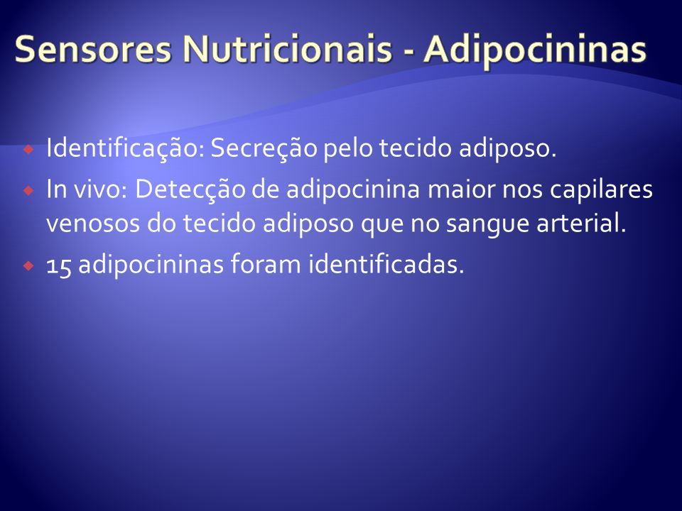 Identificação: Secreção pelo tecido adiposo. In vivo: Detecção de adipocinina maior nos capilares venosos do tecido adiposo que no sangue arterial. 15
